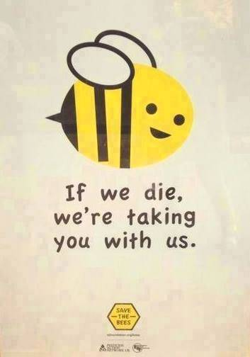 Bees - if we die we're taking you with us